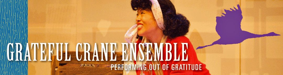 Grateful Crane Ensemble Prepares West Coast Tour of Growing up Sansei:  A Community Dialogue